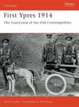 First Ypres 1914: The Graveyard of the Old Contemptibles (Campaign) - Book #58 of the Osprey Campaign