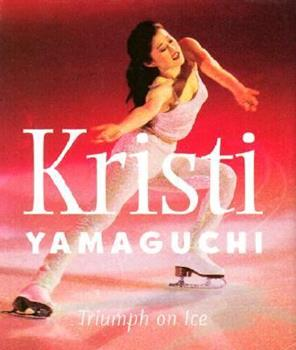 Kristi Yamaguchi: Triumph on Ice (Stars on Ice Little Books) 0740710567 Book Cover