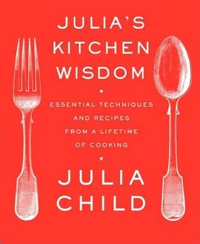 Paperback Julia's Kitchen Wisdom : Essential Techniques and Recipes from a Lifetime of Cooking: a Cookbook Book