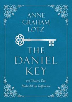 The  Daniel Key: 20 Choices that Open the Door of God's Favor