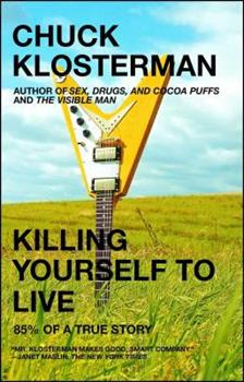 Killing Yourself to Live: 85% of a True Story 0743264452 Book Cover
