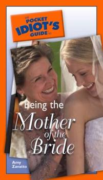 The Pocket Idiot's Guide to Being the Mother of the Bride - Book  of the Pocket Idiot's Guide