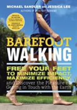 Barefoot Walking: Free Your Feet to Minimize Impact, Maximize Efficiency, and Discover the Pleasure of Getting in Touch with the Earth 0307985911 Book Cover