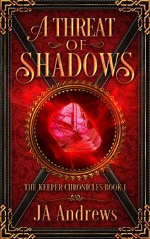 A Threat of Shadows - Book #1 of the Keeper Chronicles