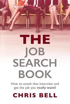 The Job Search Book: How to Smash That Interview and Get the Job You Really Want! 1533444080 Book Cover