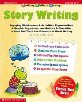 Building Skills in Writing: Story Writing: Engaging Mini-Lessons  Activities, Reproducibles  Graphic Organizers, and Rubrics  Checklists to Help You Teach the Elements of Great Writing 0439288436 Book Cover