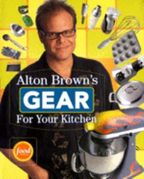 Paperback Alton Brown's Gear for Your Kitchen Book