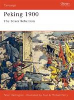 Peking 1900: The Boxer Rebellion (Campaign) - Book #85 of the Osprey Campaign