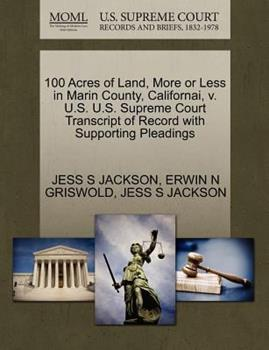 Paperback 100 Acres of Land, More or Less in Marin County, Californai, V. U. S. U. S. Supreme Court Transcript of Record with Supporting Pleadings Book