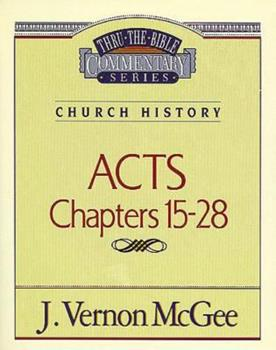 Thru the Bible Commentary: Acts Chapters 15- 28 - Book #41 of the Thru the Bible