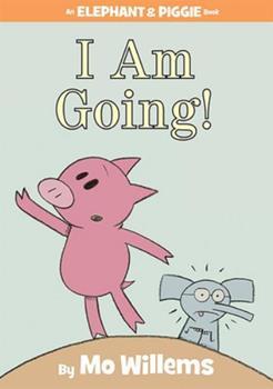I Am Going! (An Elephant and Piggie Book) - Book #11 of the Elephant & Piggie