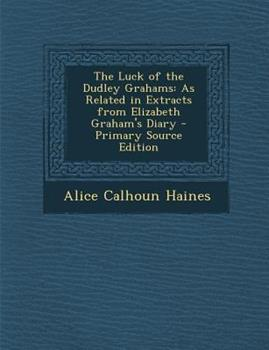Paperback The Luck of the Dudley Grahams : As Related in Extracts from Elizabeth Graham's Diary - Primary Source Edition Book