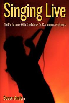 Paperback Singing Live : The Performing Skills Guidebook for Contemporary Singers Book