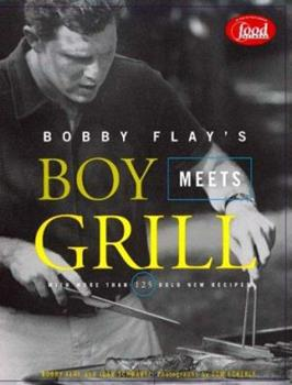 Bobby Flay's Boy Meets Grill: With More Than 125 Bold New Recipes 140130365X Book Cover