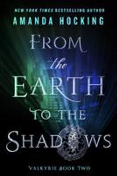 Paperback From the Earth to the Shadows : Valkyrie Book Two Book