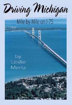 Driving Michigan: Mile by Mile on I-75 1933926082 Book Cover