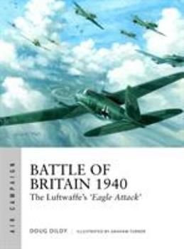 Battle of Britain 1940: The Luftwaffe's 'Eagle Attack' - Book #1 of the Osprey Air Campaign