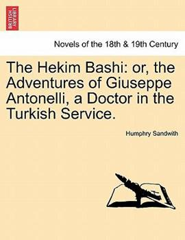 Paperback The Hekim Bashi : Or, the Adventures of Giuseppe Antonelli, a Doctor in the Turkish Service Book
