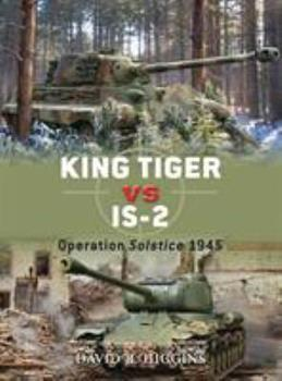 King Tiger vs IS-2: Operation Solstice 1945 - Book #37 of the Duel