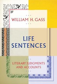 Life Sentences: Literary Judgments and Accounts 0307595846 Book Cover