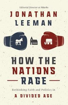 Hardcover How the Nations Rage: Rethinking Faith and Politics in a Divided Age Book