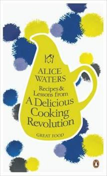 Recipes and Lessons from a Delicious Cooking Revolution - Book #10 of the Penguin Great Food
