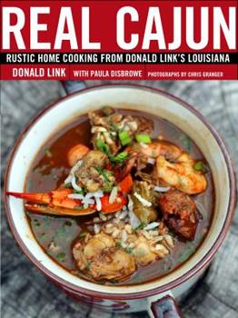 Real Cajun: Rustic Home Cooking from Donald Link's Louisiana 0307395812 Book Cover