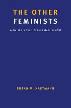 The Other Feminists: Activists in the Liberal Establishment 0300206437 Book Cover