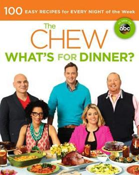 The Chew What's for Dinner?: 100 Easy Recipes for Every Night of the Week 1401312810 Book Cover