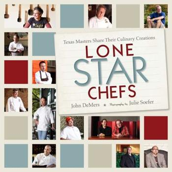 Lone Star Chefs: 13 Texas Masters Share Their Culinary Creations 1933979801 Book Cover