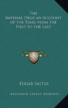 Hardcover The Imperial Orgy an Account of the Tsars from the First to the Last Book