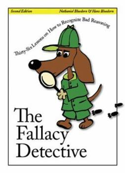 Paperback The Fallacy Detective : Thirty-Six Lessons on How to Recognize Bad Reasoning Book