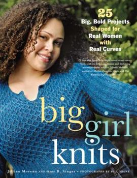 Big Girl Knits : 25 Big, Bold Projects Shaped for Real Women with Real Curves 0307336603 Book Cover
