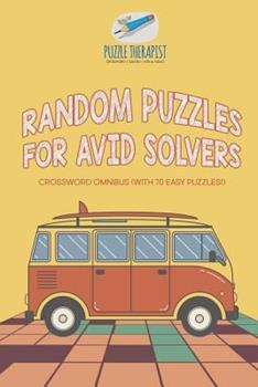 Paperback Random Puzzles for Avid Solvers - Crossword Omnibus (with 70 Easy Puzzles!) Book