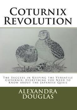 Paperback Coturnix Revolution: The Success in Keeping the Versatile Coturnix: Everything you Need to Know about the Japanese Quail Book