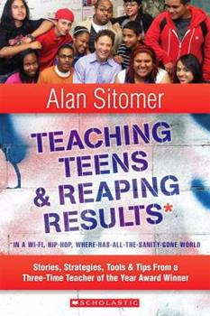 Teaching Teens and Reaping Results in a Wi-Fi, Hip-Hop,Where-Has-All-the-Sanity-Gone World: Stories, Strategies, Tools, and Tips from a Three-Time Teacher of the Year Award Winner 0545036038 Book Cover