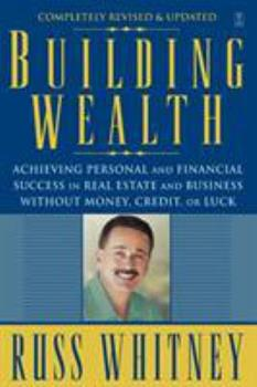Building Wealth: Achieving Personal and Financial Success in Real Estate and Business Without Money, Credit, or Luck 0743291611 Book Cover