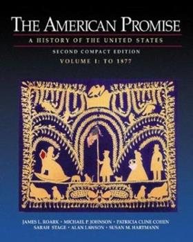 The American Promise: A History of the United States, Compact Edition, Volume I: To 1877 0312403593 Book Cover
