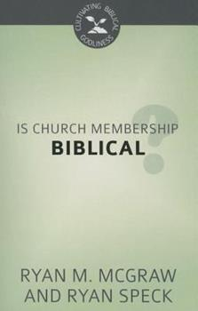 Is Church Membership Biblical?: Cultivating Biblical Godliness Series - Book  of the Cultivating Biblical Godliness