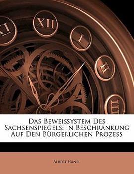 Paperback Das Beweissystem Des Sachsenspiegels: In Beschr?nkung Auf Den B?rgerlichen Prozess Book