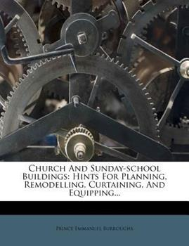 Paperback Church and Sunday-School Buildings : Hints for Planning, Remodelling, Curtaining, and Equipping... Book