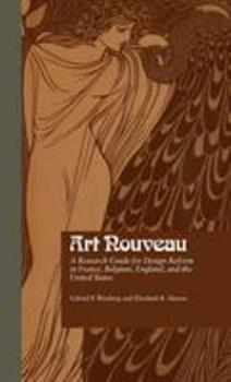 Art Nouveau: A Research Guide for Design Reform in France, Belgium, England, and the United States (Garland Reference Library of the Humanities) 0824066286 Book Cover