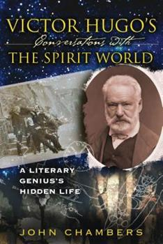 Victor Hugo's Conversations with the Spirit World: A Literary Genius's Hidden Life 1594771820 Book Cover
