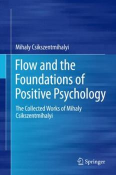 Flow and the Foundations of Positive Psychology: The Collected Works of Mihaly Csikszentmihalyi 9401790876 Book Cover