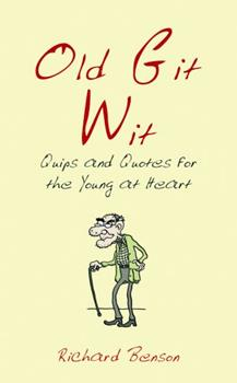 Old Git Wit: Quips and Quotes for the Young at Heart 1849534616 Book Cover