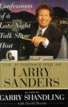 Hardcover Confessions of a Late Night Talk Show Host : The Autobiography of Larry Sanders Book