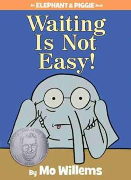 Waiting Is Not Easy! - Book #22 of the Elephant & Piggie
