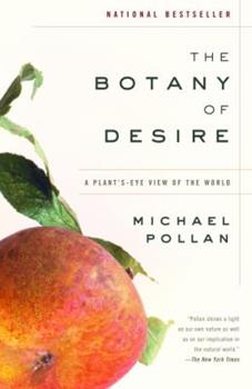 The Botany of Desire: A Plant's-Eye View of the World 0375760393 Book Cover