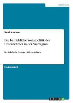 Paperback Die Betriebliche Sozialpolitik der Unternehmer in der Saarregion [German] Book