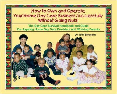 How to Own and Operate Your Home Day Care: Successfully Without Going Nuts 0965506436 Book Cover